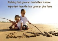 Loving children is more important than anything you can teach the